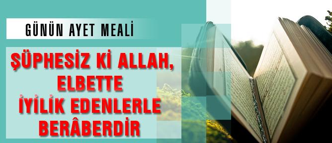 Şübhesiz ki Allah, elbette iyilik edenlerle berâberdir