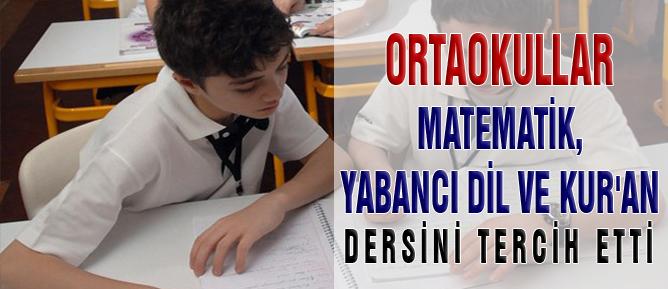 Ortaokullar matematik, yabancı dil ve Kur'an dersini tercih etti
