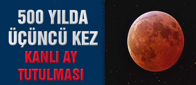 500 yılda üçüncü kez Kanlı Ay Tutulması