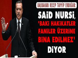 Said Nursi, 'baki hakikatler faniler üzerine bina edilmez' diyor