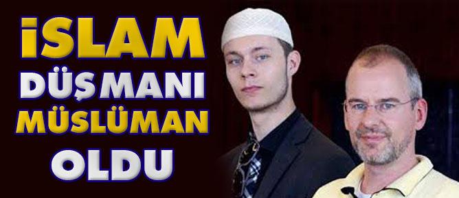 İslam düşmanı Müslüman oldu