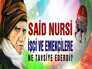 Said Nursi işçi ve emekçilere ne tavsiye ederdi?