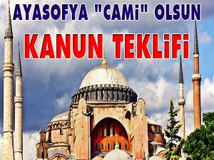 Ayasofya 'cami' olsun kanun teklifi