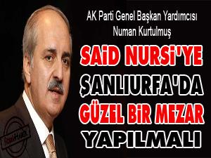 Said Nursi'ye Şanlıurfa'da güzel bir mezar yapılmalı