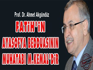 Fatih'in Ayasofya bedduasının muhatabı M.Kemal'dir