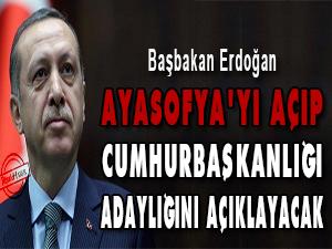 Ayasofya'yı ibadete açıp Cumhurbaşkanlığı adaylığını açıklayacak