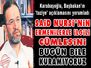 Said Nursi'nin Ermenilerle ilgili cümlesini bugün bile kuramıyoruz