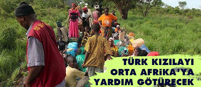 Türk Kızılayı Orta Afrika'ya yardım götürecek