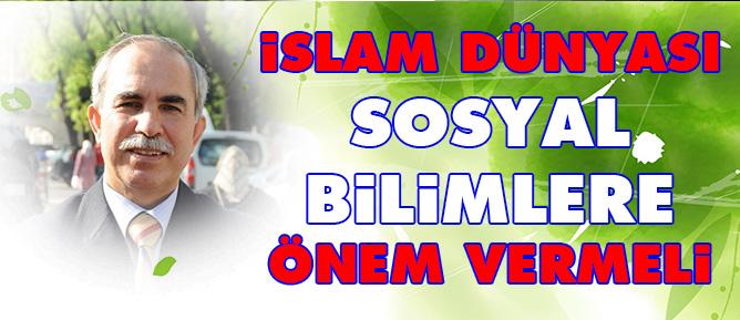 İslam Dünyası Sosyal Bilimlere önem vermeli