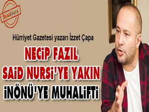 Necip Fazıl, Said Nursi'ye yakın İnönü'ye muhalifti