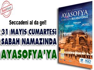 31 Mayıs Cumartesi sabah namazında Ayasofya'ya