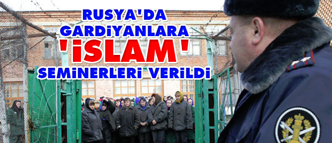 Rusya'da gardiyanlara 'İslam' seminerleri verildi