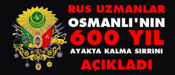 Rus uzmanlar Osmanlı'nın 600 yıl ayakta kalma sırrını açıkladı