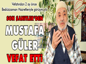 Son Şahitler'den Mustafa Güler Vefat etti