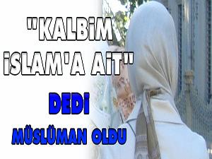 """""""Kalbim İslam'a ait"""" dedi Müslüman oldu"""
