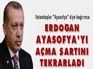 Erdoğan, Ayasofya'yı açma şartını tekrarladı