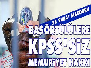 28 Şubat mağduru başörtülülere KPSS'siz memuriyet hakkı