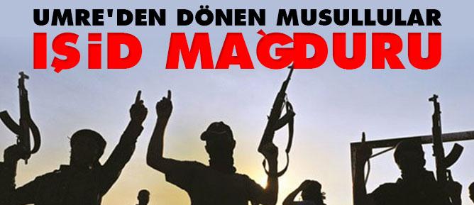 Umre'den dönen Musullular IŞİD mağduru