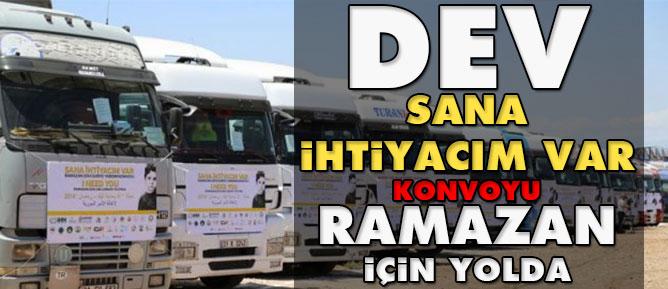 Dev 'Sana ihtiyacım Var' konvoyu Ramazan için yolda