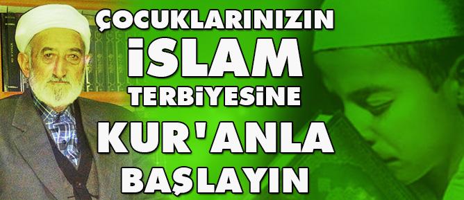 Çocuklarınızın İslam terbiyesine Kur'anla başlayın