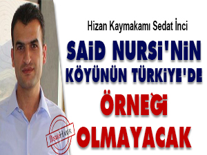 Said Nursi'nin köyünün Türkiye'de örneği olmayacak