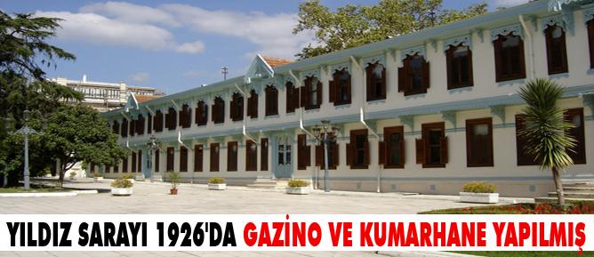 Yıldız Sarayı 1926da gazino ve kumarhane yapılmış