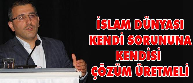 İslam dünyası kendi sorununa kendisi çözüm üretmeli