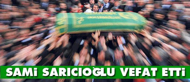 Sami Sarıcıoğlu vefat etti