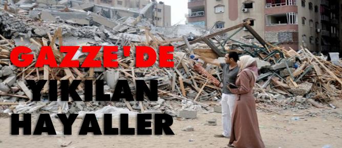 Gazzede yıkılan hayaller