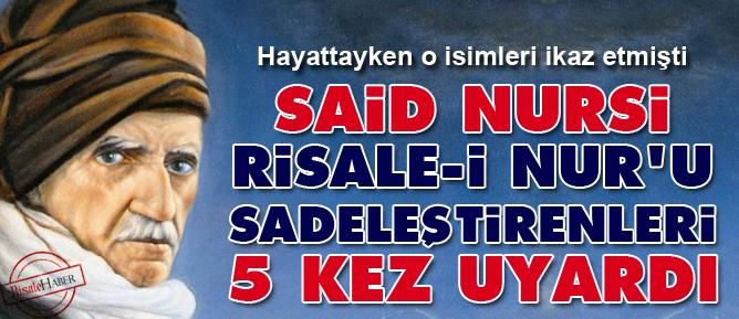 Said Nursi Risale-i Nur'u sadeleştirenleri 5 kez uyardı