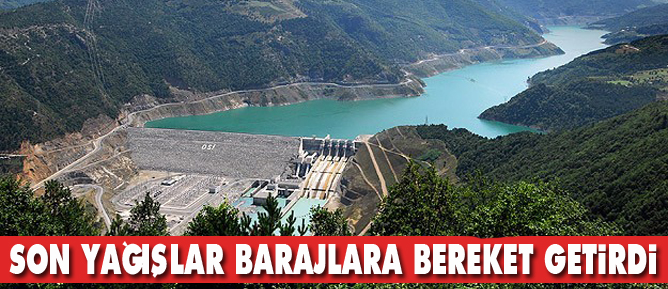 Son yağışlar barajlara bereket getirdi