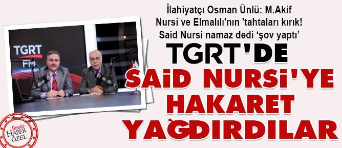 TGRT'de Said Nursi'ye hakaret yağdırdılar