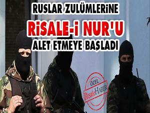 Ruslar zulümlerine Risale-i Nur'u alet etmeye başladı