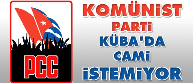Komünist Parti Kübada cami istemiyor