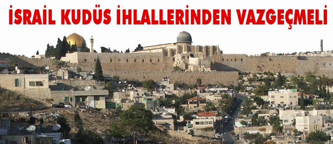 İsrail Kudüs ihlallerinden vazgeçmeli
