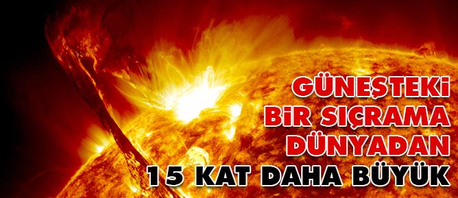 Güneşteki bir sıçrama dünyadan 15 kat daha büyük