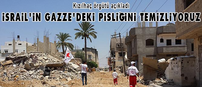 İsrailin Gazzedeki pisliğini temizliyoruz