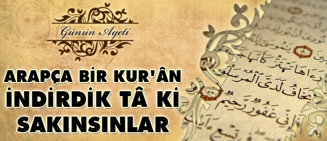 Arapça bir Kur'ân indirdik tâ ki sakınsınlar