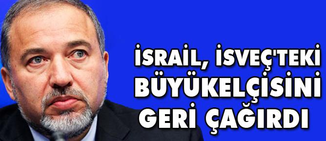 İsrail, İsveçteki büyükelçisini geri çağırdı