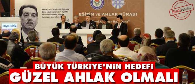 Büyük Türkiyenin hedefi güzel ahlak olmalıdır