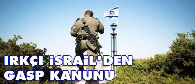 Irkçı İsrail'den gasp kanunu