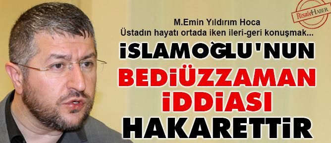 İslamoğlunun Bediüzzaman iddiası hakarettir