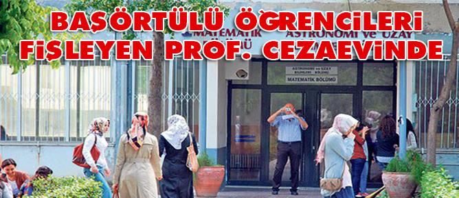 Başörtülü öğrencileri fişleyen Prof. cezaevinde