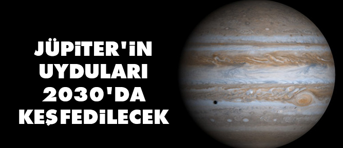 Jüpiterin uyduları 2030da keşfedilecek