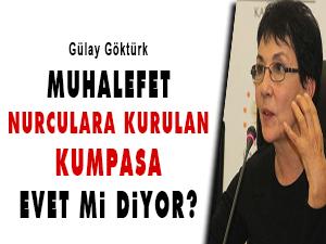 Muhalefet Nurculara kurulan kumpasa evet mi diyor?