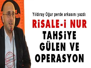 Risale-i Nur, Tahşiye, Gülen ve operasyon