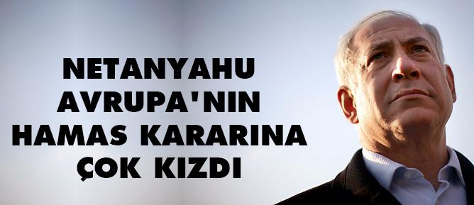Netanyahu Avrupanın Hamas kararına çok kızdı