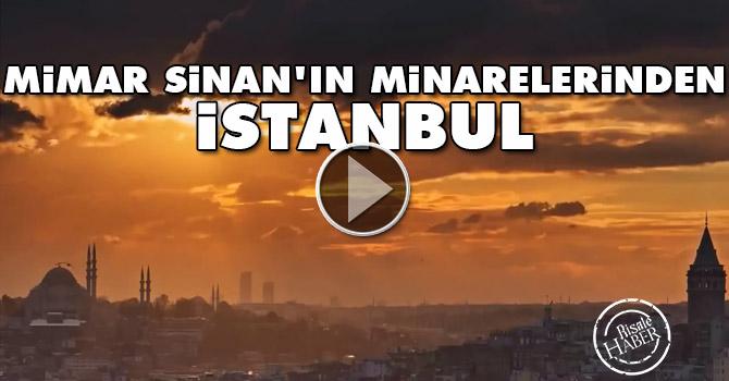 Mimar Sinan'ın minarelerinden muhteşem İstanbul