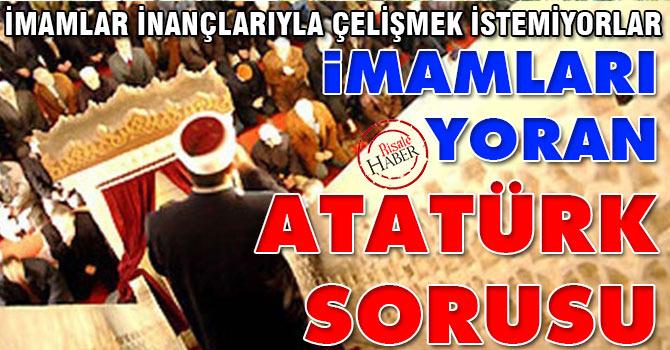 İmamları yoran Atatürk sorusu