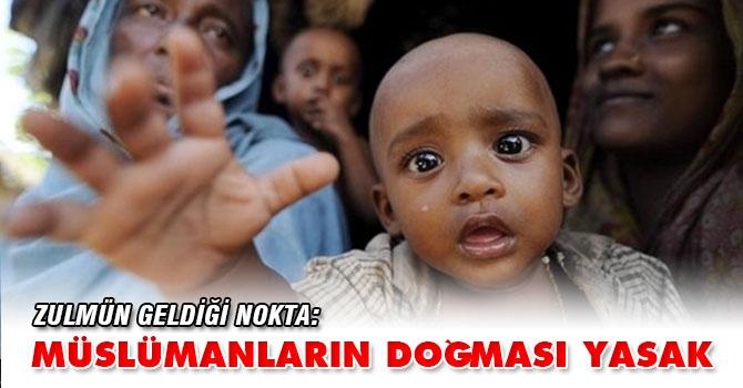 Zulmün geldiği nokta: Müslümanların doğması yasak